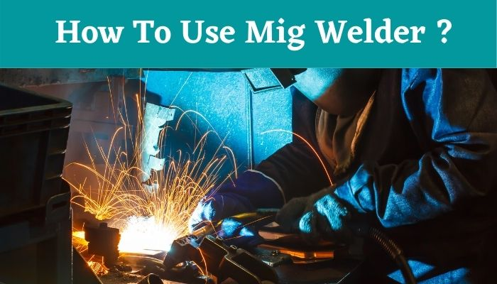 how to use mig welder