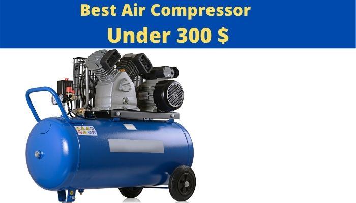 best air compressor under 300 $